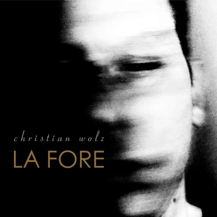 29/03/2020 : CHRISTIAN WOLZ - La Fore
