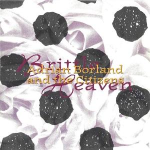 16/06/2014 : ADRIAN BORLAND & THE CITIZENS - CLASSICS: Brittle Heaven