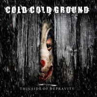 23/05/2011 : COLD COLD GROUND - This side of depravity