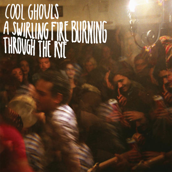 28/11/2014 : COOL GHOULS - A Swirling Fire Burning Through The Rye