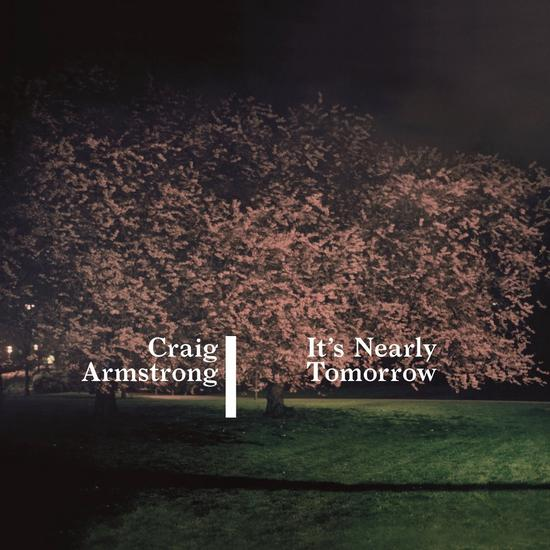 02/11/2014 : CRAIG ARMSTRONG - It's Nearly Tomorrow