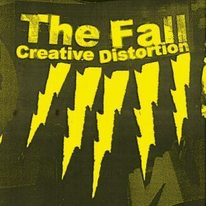 06/10/2014 : THE FALL - Creative Distortion
