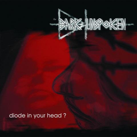 22/07/2011 : DARK UNSPOKEN - Diode in your head?