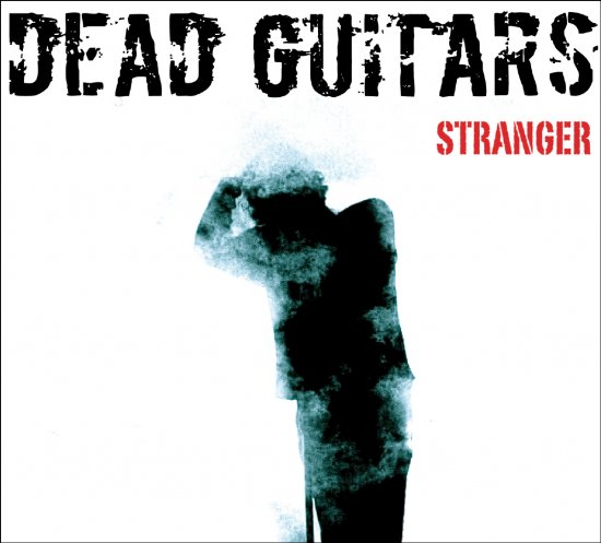 28/07/2011 : DEAD GUITARS - Stranger