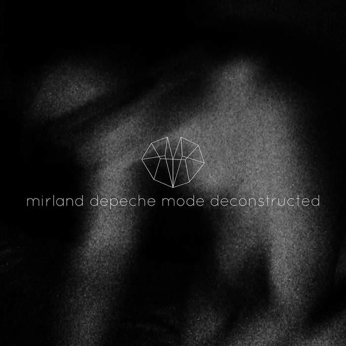 08/12/2016 : MIRLAND - Depeche Mode Deconstructed