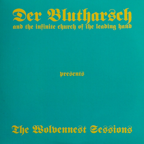 07/02/2016 : DER BLUTHARSCH AND THE INFINITE CHURCH OF THE LEADING HAND - The Wolvennest Sessions