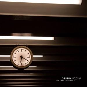 08/12/2016 : DESTIN FRAGILE - Halfway To Nowhere