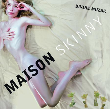 14/06/2011 : DIVINE MUZAK - Maison Skinny