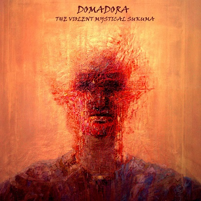 11/12/2016 : DOMADORA - The Violent Mystical Sukuma