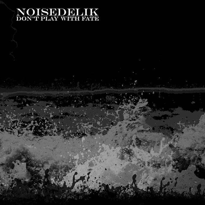 09/12/2016 : NOISEDELIK - Don't Play With Fate