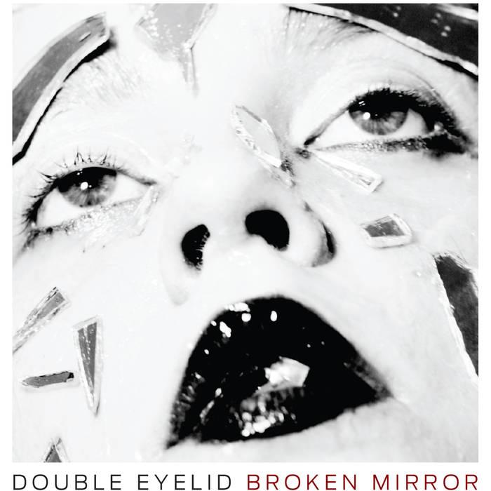 09/12/2016 : DOUBLE EYELID - Broken Mirror