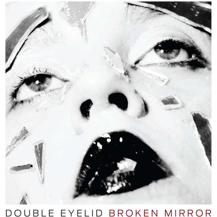 09/12/2016 : DOUBLE EYELID - Broken Mirror