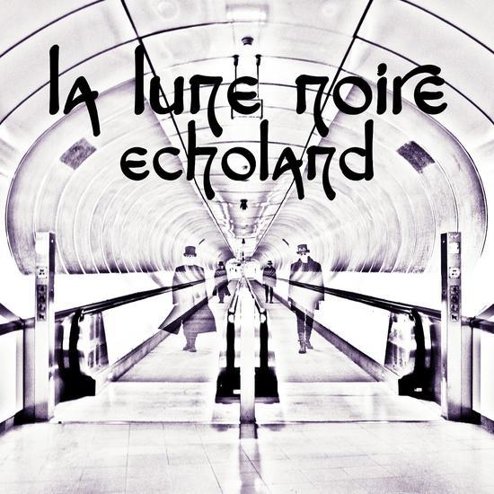 22/01/2014 : LA LUNE NOIRE - ECHOLAND