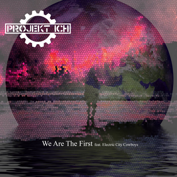 NEWS Echozone just released We Are The First by Projekt Ich feat. Electric City Cowboys