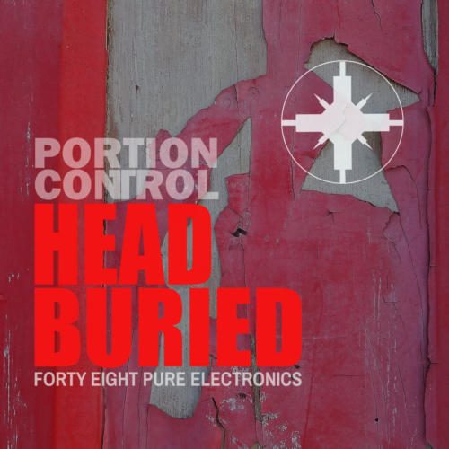 NEWS Electro / EBM pioneers PORTION CONTROL strike hard with new album 'Head Buried'!