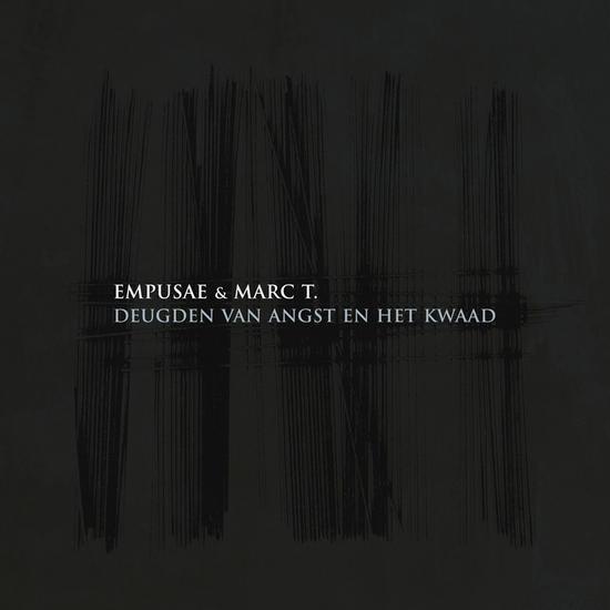 07/05/2015 : EMPUSAE & MARC T - Deugden Van Angst En Het Kwaad