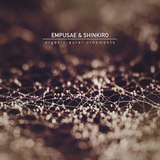 08/08/2011 : EMPUSAE & SHINKIRO - Organic Aural Ornaments