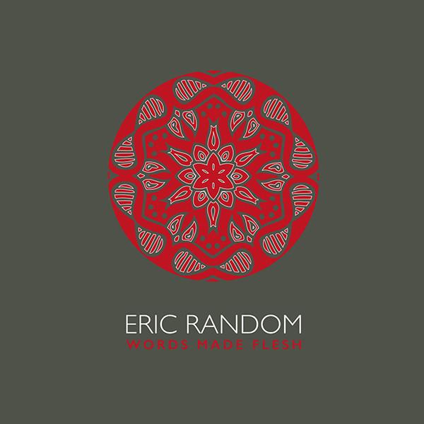 10/12/2016 : ERIC RANDOM - Words Made Flesh
