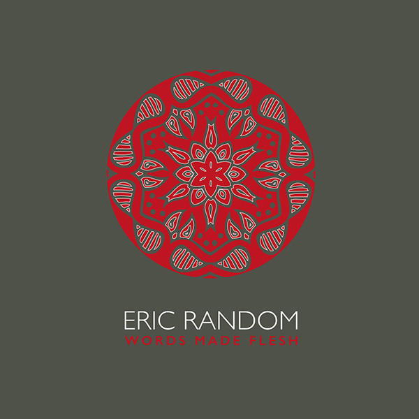 10/12/2016 : ERIC RANDOM - Words Made Flesh
