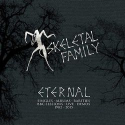 09/12/2016 : SKELETAL FAMILY - Eternal Singles-Albums-Rarities-BBC Sessions-Live-Demos (1982-2015)