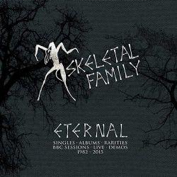 09/12/2016 : SKELETAL FAMILY - Eternal Singles-Albums-Rarities-BBC Sessions-Live-Demos (1982-2015)