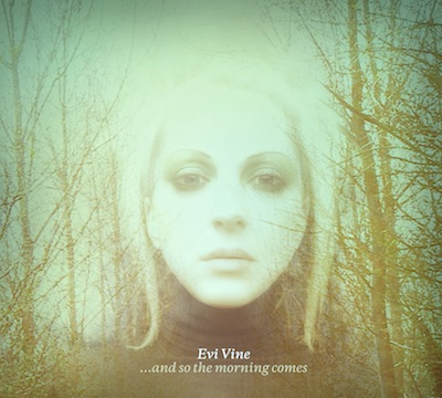 07/08/2011 : EVI VINE - ...And So The Morning Comes