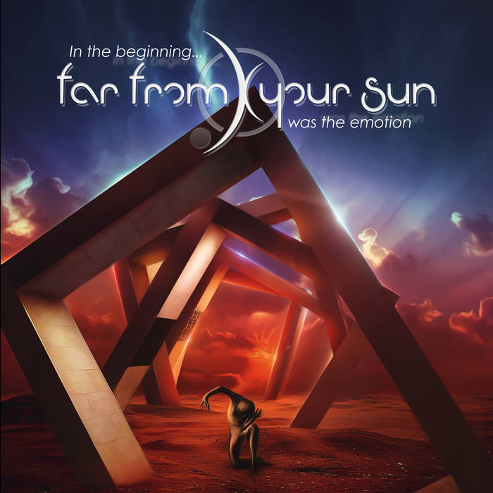 09/12/2016 : FAR FROM YOUR SUN - In The Beginning…Was the Emotion