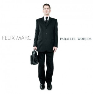 23/05/2011 : FELIX MARC - Parallel worlds