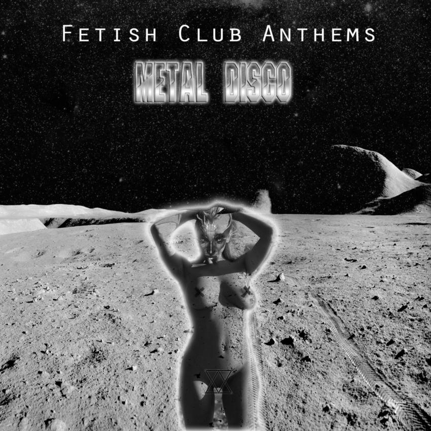 05/01/2016 : METAL DISCO - Fetish Club Anthems