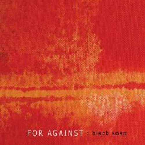 23/05/2011 : FOR AGAINST - Black Soap EP