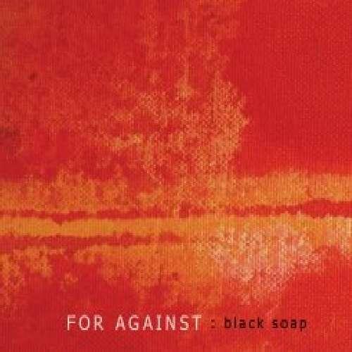 23/05/2011 : FOR AGAINST - Black Soap EP