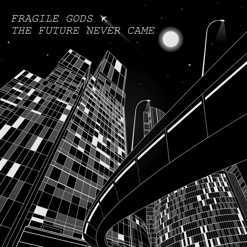 15/01/2016 : FRAGILE GODS - The Future Never Came