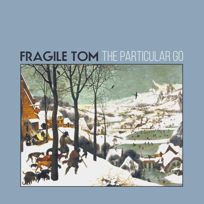 11/12/2016 : FRAGILE TOM - The Particular Go