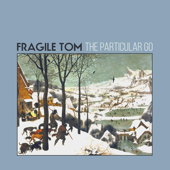 11/12/2016 : FRAGILE TOM - The Particular Go