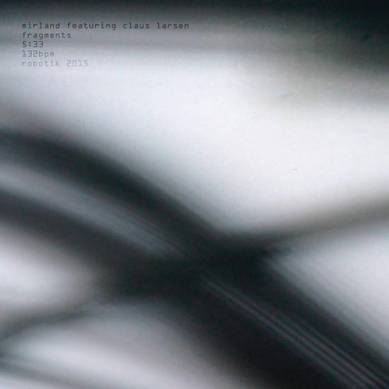 03/08/2015 : MIRLAND FEAT. CLAUS LARSEN (LEAETHER STRIP, KLUTAE) - Fragments
