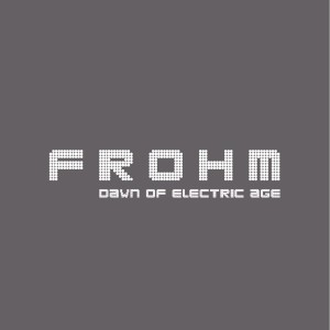 08/12/2016 : FROHM - Dawn Of Electric Age
