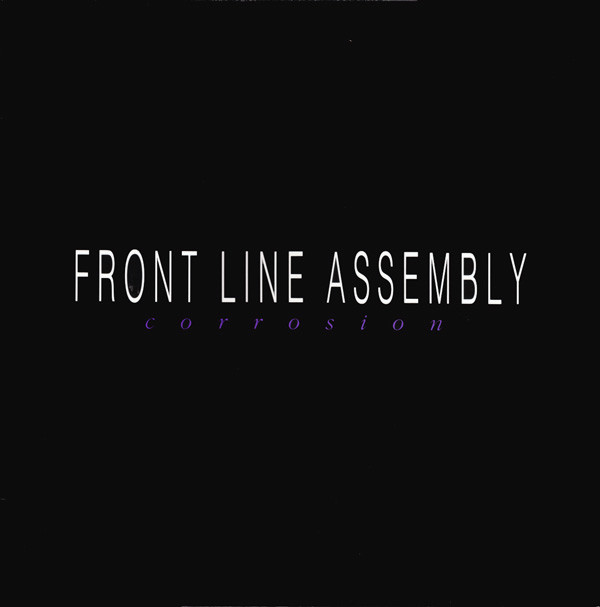 NEWS This month, 35 years ago, Front Line Assembly released Corrosion!
