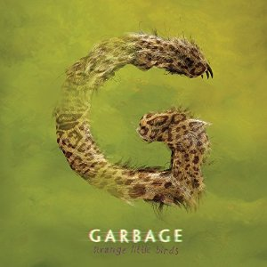 10/12/2016 : GARBAGE - Strange Little Birds