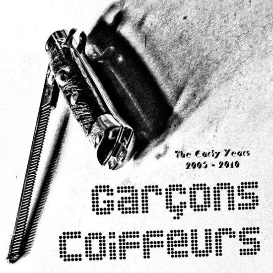 08/11/2015 : GARCONS COIFFEURS - The Early Years 2005-2010