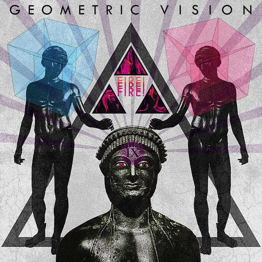 NEWS GEOMETRIC VISION ANNOUNCE NEW ALBUM FIRE! FIRE! FIRE!
