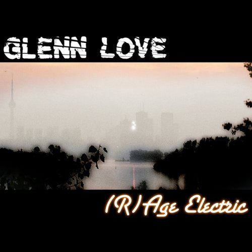 10/02/2016 : GLENN LOVE - (R)age Electric (EP)