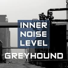 10/12/2016 : GREYHOUND - Inner Noise Level