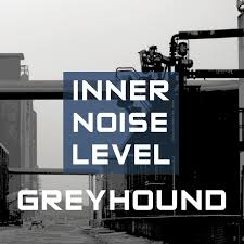 10/12/2016 : GREYHOUND - Inner Noise Level