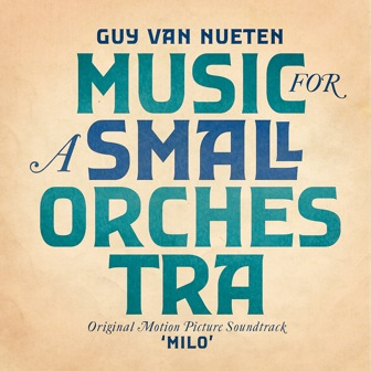 07/10/2015 : GUY VAN NUETEN - Music for a Small Orchestra (OST Milo)