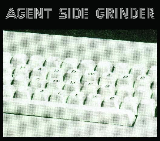 17/03/2013 : AGENT SIDE GRINDER - Hardware Comes Alive