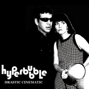12/08/2011 : HYPERBUBBLE - Drastic Cinematic