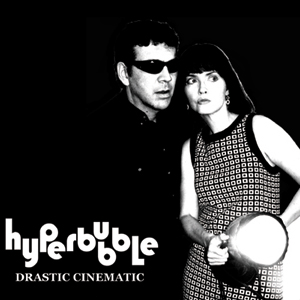 12/08/2011 : HYPERBUBBLE - Drastic Cinematic