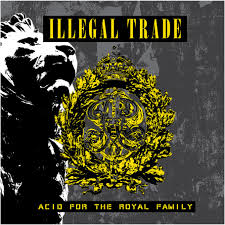 16/04/2015 : ILLEGAL TRADE - Acid For The Royal Family