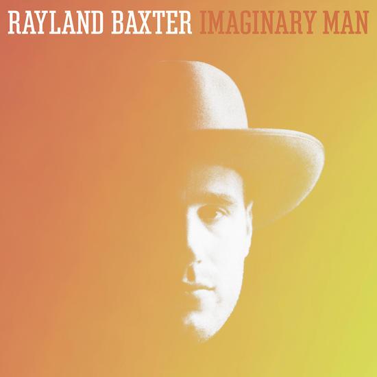 25/08/2015 : RAYLAND BAXTER - Imaginary Man
