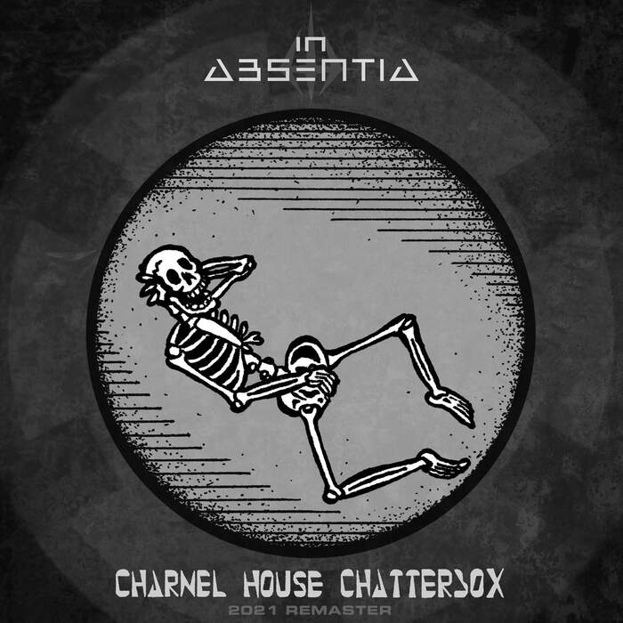 15/04/2021 : IN ABSENTIA - Charnel House Chatterbox (Remastered 2021)